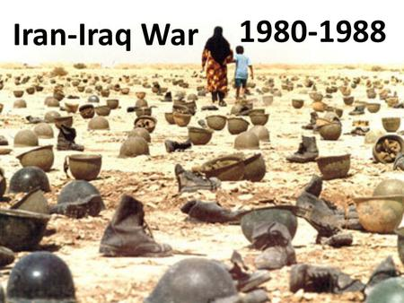 Iran-Iraq War 1980-1988. 6 th most lethal war of the 20 th Century.