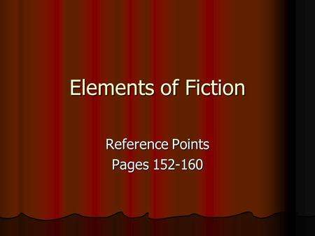 Elements of Fiction Reference Points Pages 152-160.