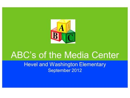ABC's of the Media Center Hevel and Washington Elementary September 2012.