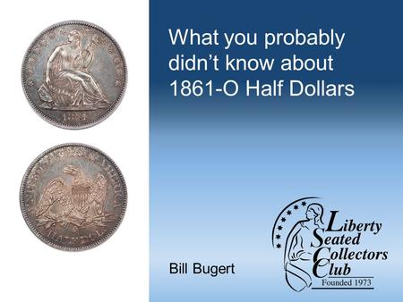 What you probably didn't know about 1861-O Half Dollars Bill Bugert.