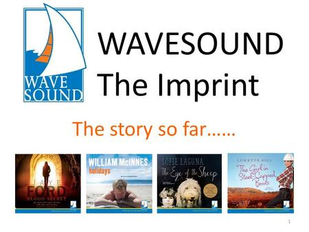 The story so far…… 1 WAVESOUND The Imprint. 2 How it began… You told us what you wanted… We listened… We launched… The Wavesound Imprint (July 2015) Bringing.