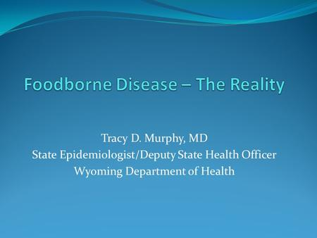 Tracy D. Murphy, MD State Epidemiologist/Deputy State Health Officer Wyoming Department of Health.