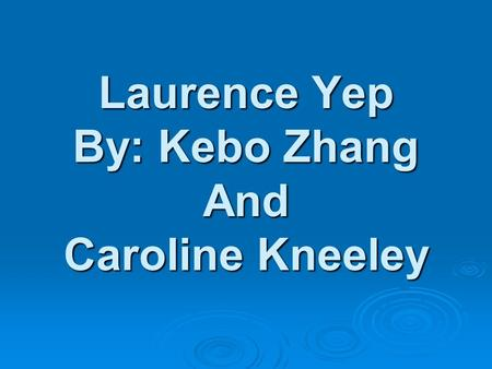 Laurence Yep By: Kebo Zhang And Caroline Kneeley.