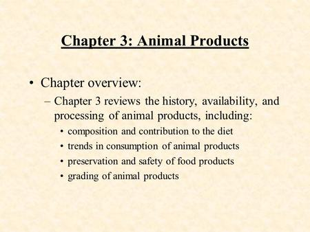 Chapter 3: Animal Products Chapter overview: –Chapter 3 reviews the history, availability, and processing of animal products, including: composition and.