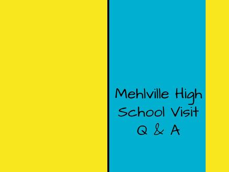 Mehlville High School Visit Q & A. Q: What are we doing on the visit? A. During our visit, you will go on a tour of the high school with some of the upperclassmen.