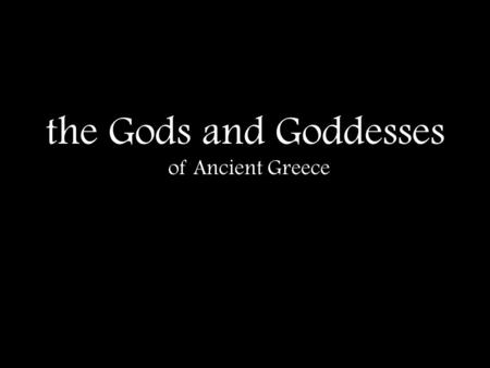 The Gods and Goddesses of Ancient Greece.