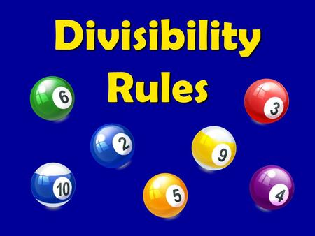 Divisibility Rules. Common Core Strand: 6.EE.1 Student Friendly: Students will be able to use the divisibility rules for 2, 3, 4, 5, 6, 9, and 10 to determine.
