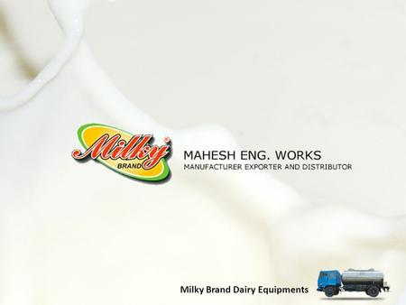 Milky Brand Dairy Equipments. About Mahesh Eng. Works was founded in 1985 as a manufacturer of Dairy Equipment and Dairy Machinery for Dairy Industry.