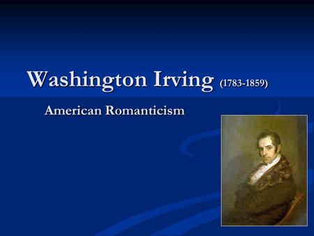 Washington Irving (1783-1859) American Romanticism.
