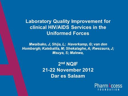 11 Laboratory Quality Improvement for clinical HIV/AIDS Services in the Uniformed Forces Mwaibako, J, Shija, L; Haverkamp, G; van den Hombergh; Katebalila,
