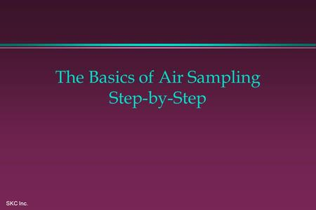 SKC Inc. The Basics of Air Sampling Step-by-Step.