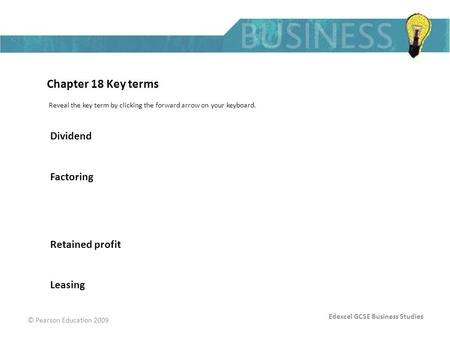 Edexcel GCSE Business Studies © Pearson Education 2009 Chapter 18 Key terms Reveal the key term by clicking the forward arrow on your keyboard. Dividend.