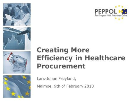Creating More Efficiency in Healthcare Procurement Lars-Johan Frøyland, Malmoe, 9th of February 2010.