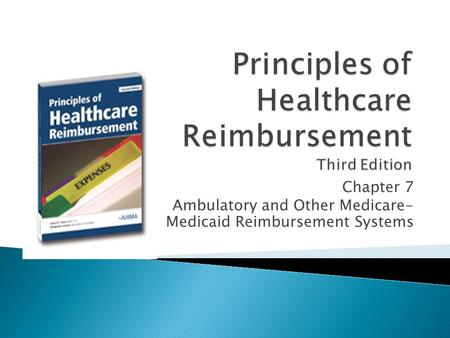 Chapter 7 Ambulatory and Other Medicare- Medicaid Reimbursement Systems.