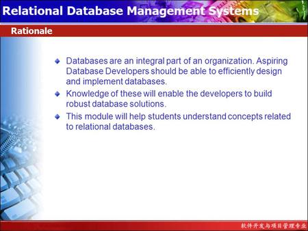 Rationale Databases are an integral part of an organization. Aspiring Database Developers should be able to efficiently design and implement databases.