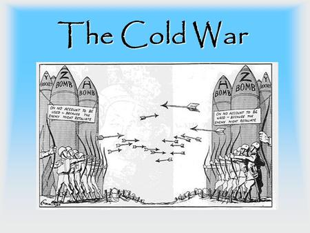 The Cold War. The Cold War 1945-1991 Refers to the political, economic, and military tensions between the United States and Soviet Union (USSR) (The US.