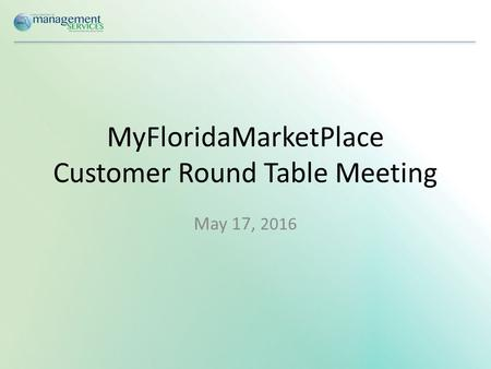 MyFloridaMarketPlace Customer Round Table Meeting May 17, 2016.