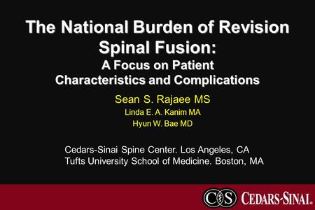 The National Burden of Revision Spinal Fusion: A Focus on Patient Characteristics and Complications Sean S. Rajaee MS Linda E. A. Kanim MA Hyun W. Bae.