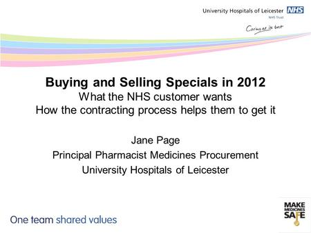 Buying and Selling Specials in 2012 What the NHS customer wants How the contracting process helps them to get it Jane Page Principal Pharmacist Medicines.