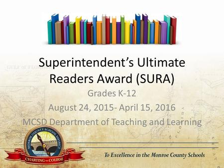 Superintendent's Ultimate Readers Award (SURA) Grades K-12 August 24, 2015- April 15, 2016 MCSD Department of Teaching and Learning.