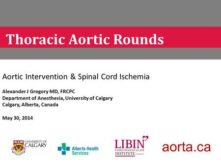 Aortic Intervention & Spinal Cord Ischemia Alexander J Gregory MD, FRCPC Department of Anesthesia, University of Calgary Calgary, Alberta, Canada May 30,