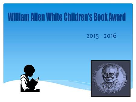 2015 - 2016.  What is the WAW Book Award?  Who was William Allen White?  How does it work?  Who selects the books?  Who votes?  Then what happens?