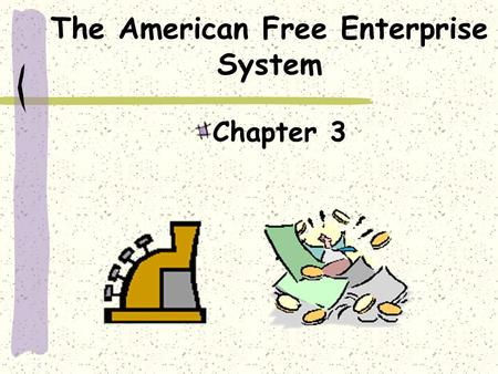 The American Free Enterprise System Chapter 3 Capitalism A market economy is based on capitalism, a system in which private citizens own the factors.