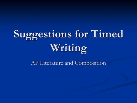 Suggestions for Timed Writing AP Literature and Composition.
