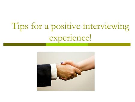 Tips for a positive interviewing experience!. 5. Preparing for the interview.