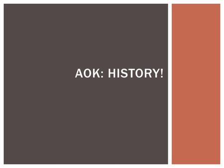 AOK: HISTORY!.  Quotation/Question Reflection  Introduction to History as a AOK  End Goal – To what extent can you trust the knowledge that you gain.