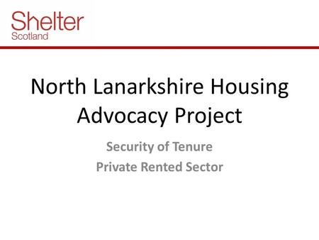 North Lanarkshire Housing Advocacy Project Security of Tenure Private Rented Sector.