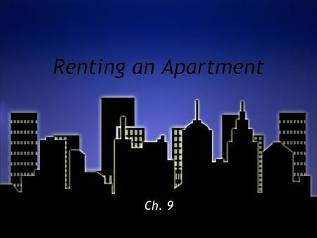 Renting an Apartment Ch. 9. Terms to Know: »Tenant - renter - lessee »Landlord - rents property - lessor »Lease - contract.