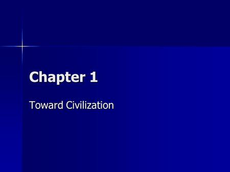 Chapter 1 Toward Civilization. Understanding Our Past Chapter 1, Section 1 Prehistory – 300 B.C.