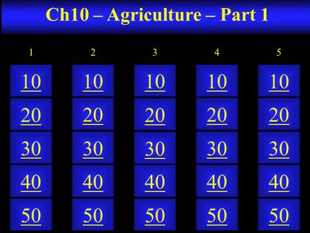 Ch10 – Agriculture – Part 1 50 40 10 20 30 50 40 10 20 30 50 40 10 20 30 50 40 10 20 30 50 40 10 20 30 21345.