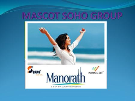 Company Profile Joint Venture of Mascot & Soho Group 1. SOHO LIMITED 2. SOHO INFRASTRUCTURE (P) LIMITED 3. MASCOT REALTECH PVT. LTD Mascot- Soho Group.