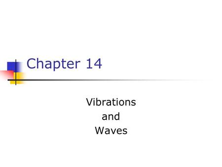 Chapter 14 Vibrations and Waves. Hooke's Law F s = - k x F s is the spring force k is the spring constant It is a measure of the stiffness of the spring.