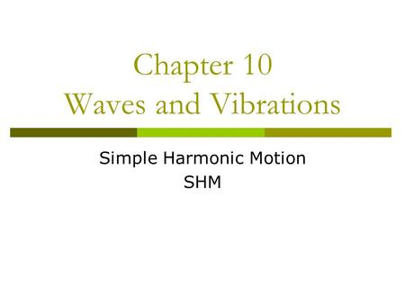 Chapter 10 Waves and Vibrations Simple Harmonic Motion SHM.