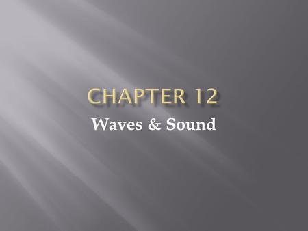 Waves & Sound.  PERIODIC MOTION:  Any motion that repeats itself in equal interval of time is known as periodic motion in equal intervals of time along.