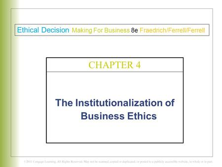 The Institutionalization of Business Ethics C H A P T E R 4 Ethical Decision Making For Business 8e Fraedrich/Ferrell/Ferrell CHAPTER 4.