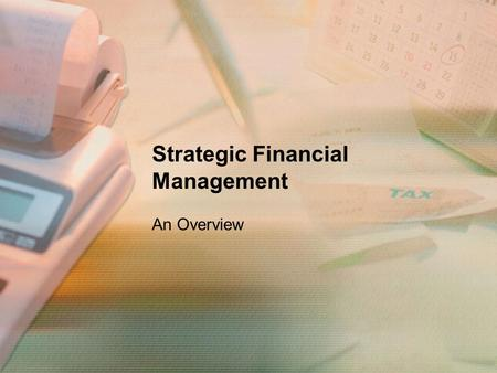 Strategic Financial Management An Overview. Introduction Finance is the middle ground between theoretical economics and the accounting world of numbers.