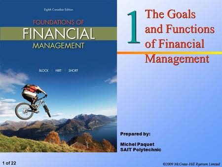©2009 McGraw-Hill Ryerson Limited 1 of 22 1 1 The Goals and Functions of Financial Management ©2009 McGraw-Hill Ryerson Limited Prepared by: Michel Paquet.