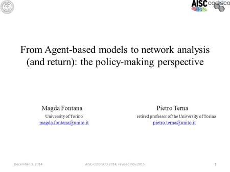 December 3, 2014AISC-CODISCO 2014, revised Nov.20151 From Agent-based models to network analysis (and return): the policy-making perspective Magda Fontana.