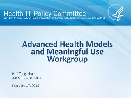 Draft – discussion only Advanced Health Models and Meaningful Use Workgroup February 17, 2015 Paul Tang, chair Joe Kimura, co-chair.