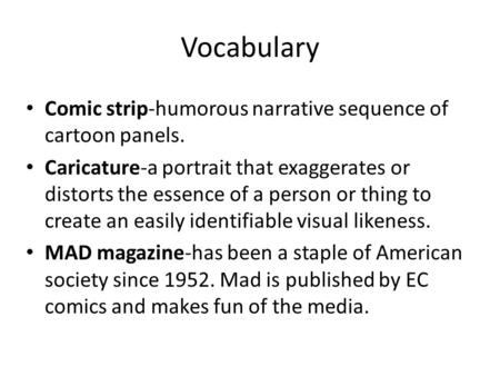 Vocabulary Comic strip-humorous narrative sequence of cartoon panels. Caricature-a portrait that exaggerates or distorts the essence of a person or thing.