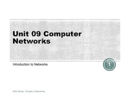 Introduction to Networks BTEC Nat Bus - Principles of Networking 1.