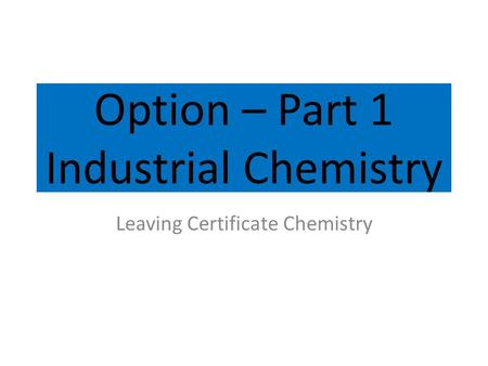 Option – Part 1 Industrial Chemistry Leaving Certificate Chemistry.