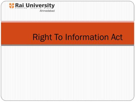 Right To Information Act. 2 The Real 'Swaraj' will come not by the acquisition of authority by a few but by the acquisition of capacity by all to resist.