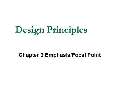 Design Principles Chapter 3 Emphasis/Focal Point.