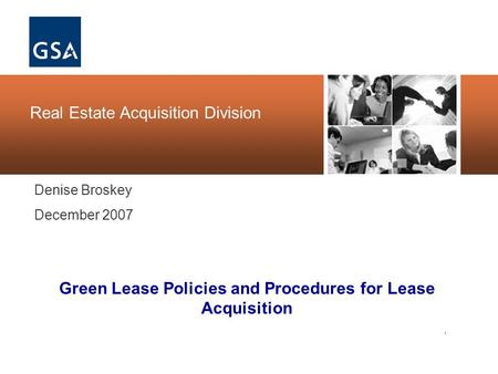 , Real Estate Acquisition Division Denise Broskey December 2007 Green Lease Policies and Procedures for Lease Acquisition.