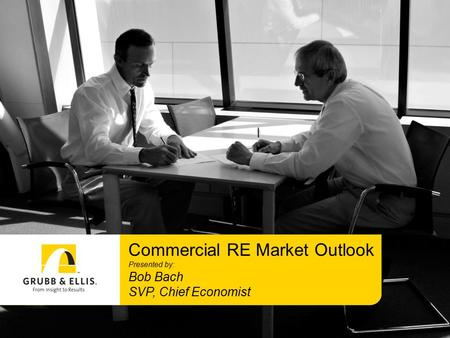 Commercial RE Market Outlook Presented by: Bob Bach SVP, Chief Economist.